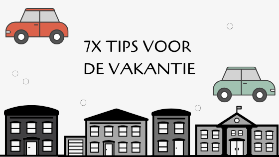7x tips voor de vakantie